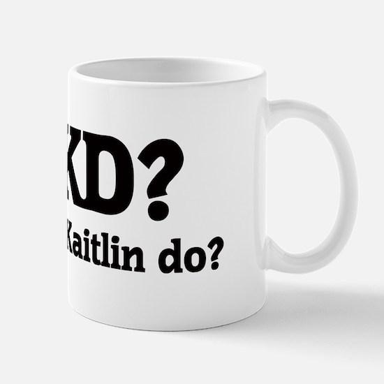 What would Kaitlin do? Mug