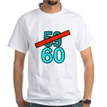 60th Birthday Gifts, 59 to 60 White T-Shirt
