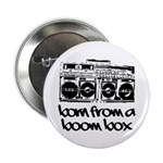 "Born From A Boom Box 2.25"" Button (10 pack)"