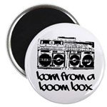 Born From A Boom Box Magnet