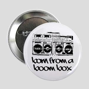 """Born From A Boom Box 2.25"""" Button"""