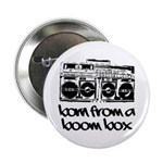 "Born From A Boom Box 2.25"" Button"