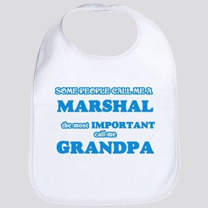 Some call me a Marshal, the most importan Baby Bib