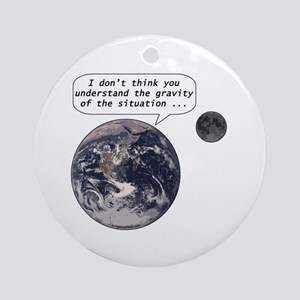 Gravity of the situation Ornament (Round)
