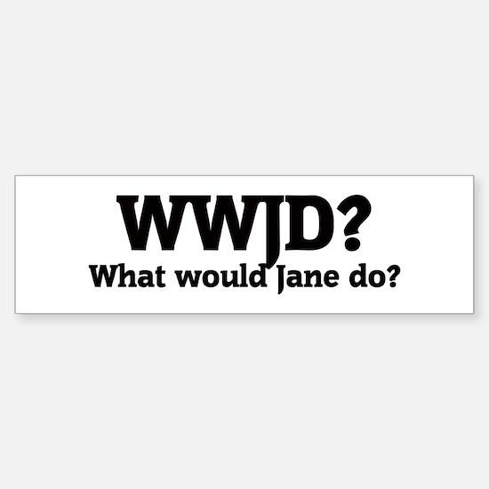 What would Jane do? Bumper Bumper Bumper Sticker