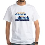I want to Dance with Derek White T-Shirt