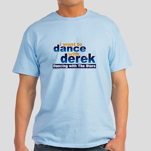 I want to Dance with Derek Light T-Shirt
