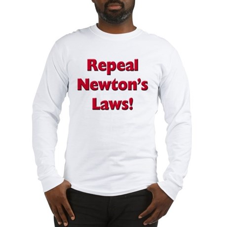 Repeal Newton's Laws Long Sleeve T-Shirt