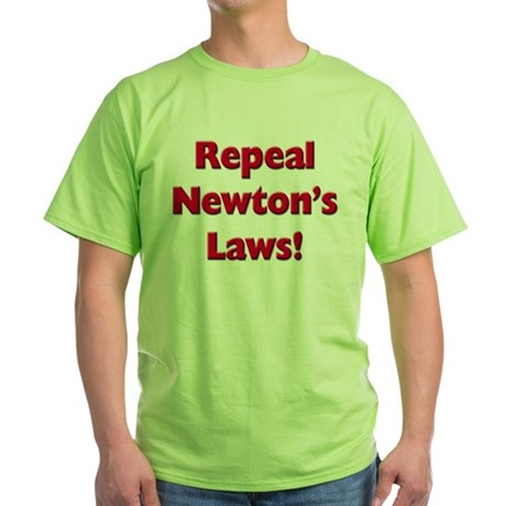 Repeal Newton's Laws Green T-Shirt