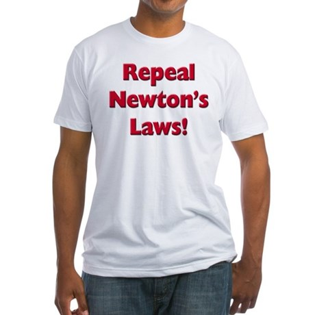 Repeal Newton's Laws Fitted T-Shirt
