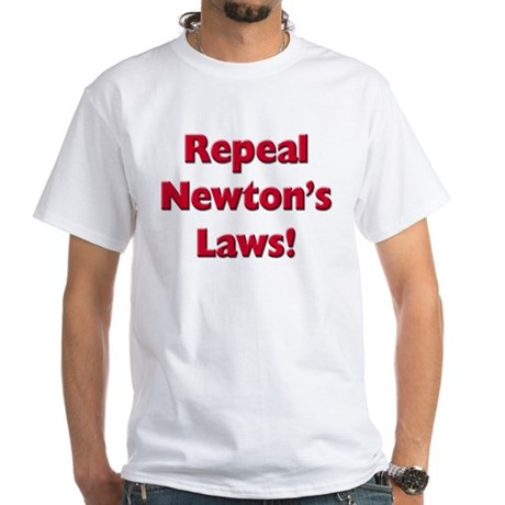 Repeal Newton's Laws White T-Shirt