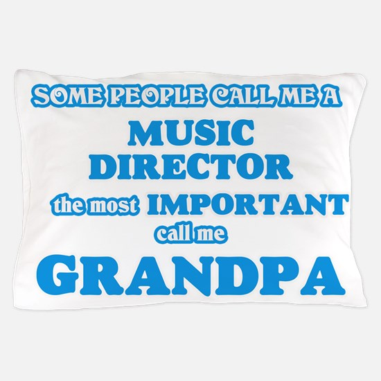 Some call me a Music Director, the mos Pillow Case