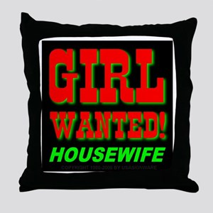 Girl Wanted! Housewife Throw Pillow