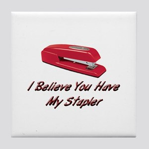 You Have My Stapler Tile Coaster