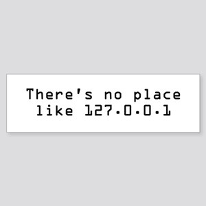 There's No Place Like It Bumper Sticker