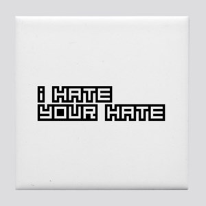 I Hate Your Hate Tile Coaster