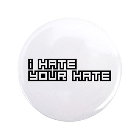"""I Hate Your Hate 3.5"""" Button (100 pack)"""