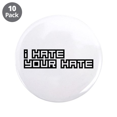"""I Hate Your Hate 3.5"""" Button (10 pack)"""