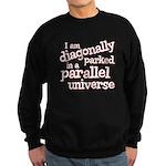 I am diagonally parked Sweatshirt (dark)