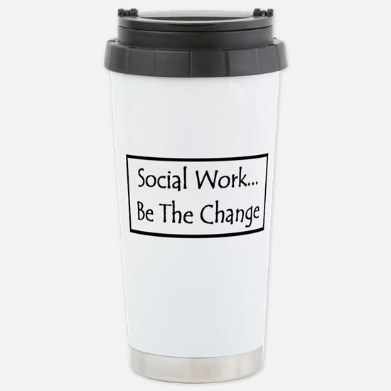 Social Work... Be The Change Stainless Steel Trave