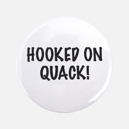 """HOOKED ON QUACK! - 3.5"""" Button"""