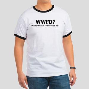 What would Francesca do? Ringer T