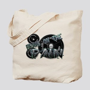 Bring on the pain Tote Bag