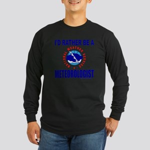 I'D RATHER BE A METEOROLOGIST Long Sleeve Dark T-S