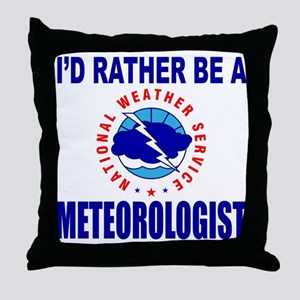I'D RATHER BE A METEOROLOGIST Throw Pillow