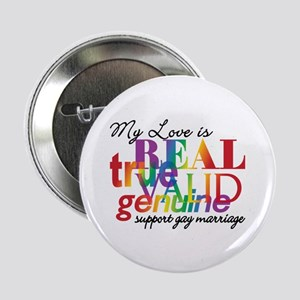 "My Love Is Real Support Gay Marriage 2.25"" Button"