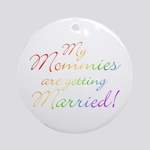 My Mommies Are Getting Married Ornament (Round)