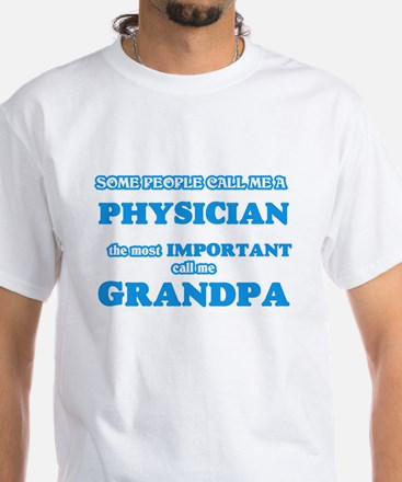 Some call me a Physician, the most importa T-Shirt