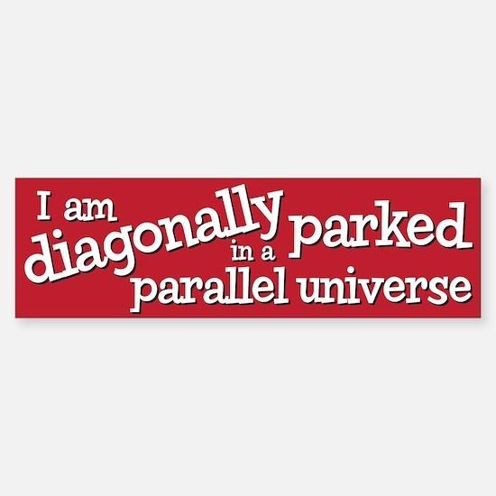 I am diagonally parked Sticker (Bumper)