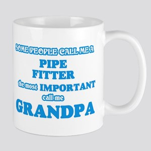 Some call me a Pipe Fitter, the most importan Mugs