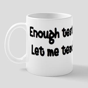 Enough testing Mugs