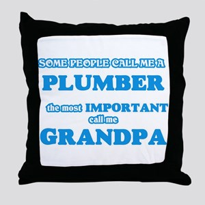Some call me a Plumber, the most impo Throw Pillow