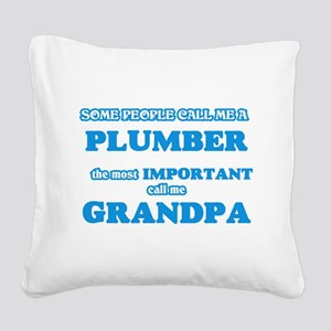 Some call me a Plumber, the m Square Canvas Pillow
