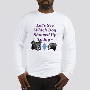Which Dog Showed Up Long Sleeve T-Shirt
