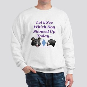 Which Dog Showed Up Sweatshirt