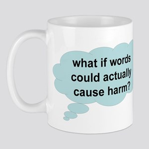 What if words could cause har Mug
