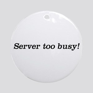 Server too Busy! Ornament (Round)