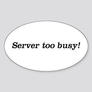 Server too Busy! Oval Sticker