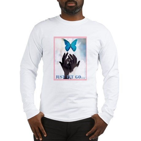 JUST LET GO Long Sleeve T-Shirt