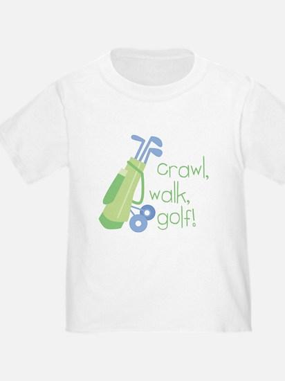 Crawl, Walk, Golf T
