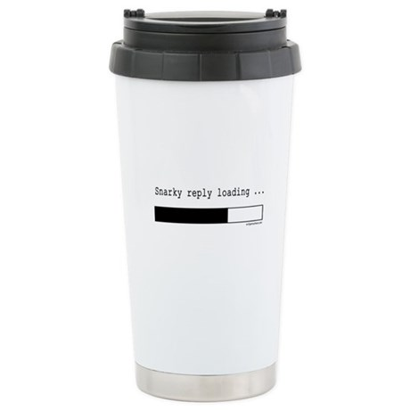 Snarky reply loading Stainless Steel Travel Mug