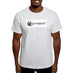 got medicine? Light T-Shirt