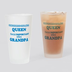 Some call me a Queen, the most impo Drinking Glass