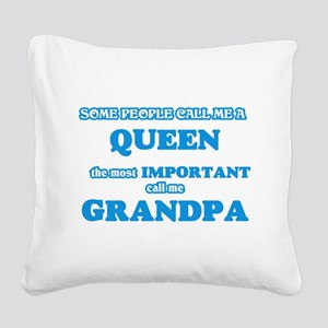 Some call me a Queen, the mos Square Canvas Pillow