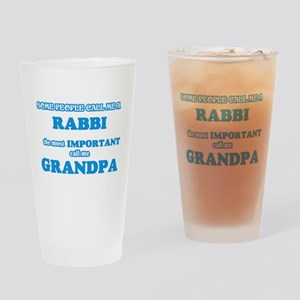 Some call me a Rabbi, the most impo Drinking Glass