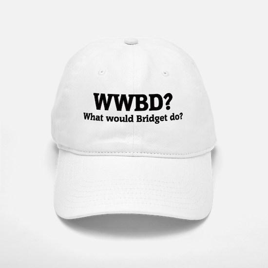 What would Bridget do? Baseball Baseball Cap
